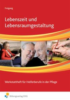 Lebenszeit und Lebensraumgestaltung. Arbeitsbuch - Freigang, Edeltraut