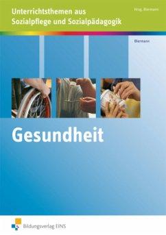 Gesundheit. Unterrichtsthemen Sozialpflege und Sozialpädagogik. Lehr-/Fachbuch - Biermann, Bernd