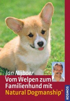 Vom Welpen zum Familienhund mit Natural Dogmanship - Nijboer, Jan