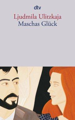 Maschas Glück - Ulitzkaja, Ljudmila