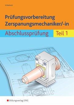 Prüfungsvorbereitung Zerspanungsmechaniker/-in 1. Abschlussprüfung - Schierbock, Peter