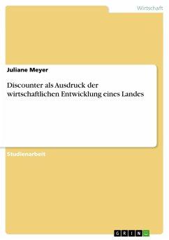 Discounter als Ausdruck der wirtschaftlichen Entwicklung eines Landes - Meyer, Juliane