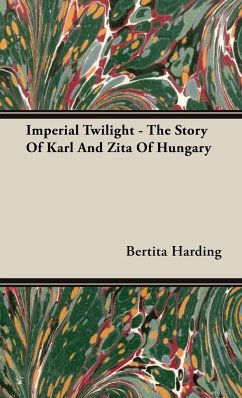 Imperial Twilight - The Story Of Karl And Zita Of Hungary