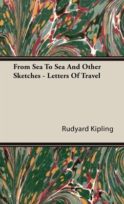 From Sea to Sea and Other Sketches - Letters of Travel