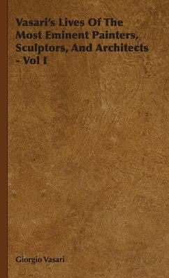 Vasari's Lives Of The Most Eminent Painters, Sculptors, And Architects - Vol I - Vasari, Giorgio