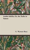 Arabia Infelix; Or, the Turks in Yamen