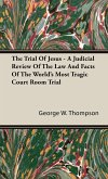 The Trial Of Jesus - A Judicial Review Of The Law And Facts Of The World's Most Tragic Court Room Trial