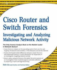 Cisco Router and Switch Forensics: Investigating and Analyzing Malicious Network Activity - Liu, Dale