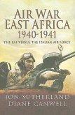 Air War in East Africa 1940-41: The RAF Versus the Italian Air Force