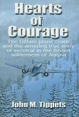Hearts of Courage: The Gillam Plane Crash and the Amazing True Story of Survival in the Frozen Wilderness of Alaska