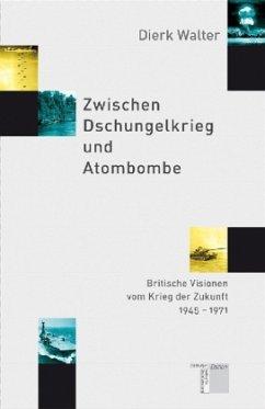 Zwischen Dschungelkrieg und Atombombe - Walter, Dierk