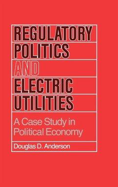 Regulatory Politics and Electric Utilities - Anderson, Douglas D.