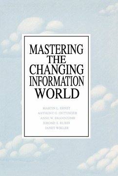 Mastering the Changing Information World - Ernst, Martin L.; Oettinger, Anthony G.; Branscomb, Anne W.