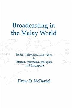 Broadcasting in the Malay World - McDaniel, Drew O.