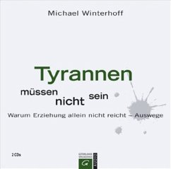 Tyrannen müssen nicht sein, 4 Audio-CDs - Winterhoff, Michael