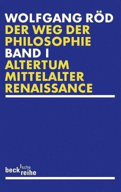 Der Weg der Philosophie 1. Von den Anfängen bis ins 20. Jahrhundert - Röd, Wolfgang