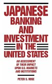 Japanese Banking and Investment in the United States: An Assessment of Their Impact Upon U.S. Markets and Institutions
