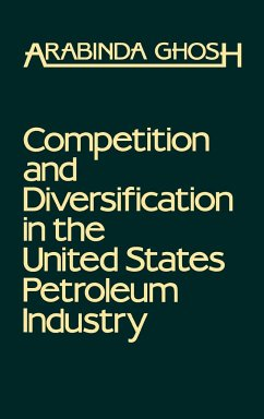Competition and Diversification in the United States Petroleum Industry - Ghosh, Arabinda; Ghosh, Arvin