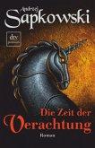 Die Zeit der Verachtung / Hexer-Geralt Saga Bd.2