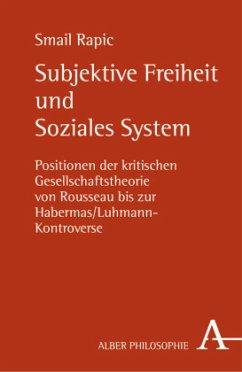 Subjektive Freiheit und Soziales System - Rapic, Smail