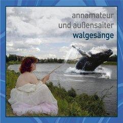 Walgesänge - Annamateur & Aussensaiter