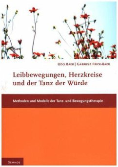 Leibbewegungen, Herzkreise und der Tanz der Würde - Baer, Udo; Frick-Baer, Gabriele