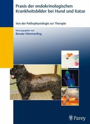 Praxis der endokrinologischen Krankheitsbilder bei Hund und Katze - Hämmerling, Renate