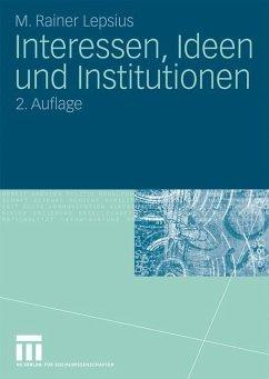Interessen, Ideen und Institutionen - Lepsius, M. Rainer