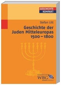 Geschichte der Juden Mitteleuropas 1500-1800 - Litt, Stefan