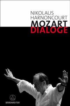 Mozart-Dialoge. Texte, Reden, Gespräche von Nikolaus Harnoncourt aus mehr als zwei Jahrzehnten - Harnoncourt, Nikolaus