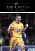 Ayr United Football Club Classics: Fifty of the Finest Matches