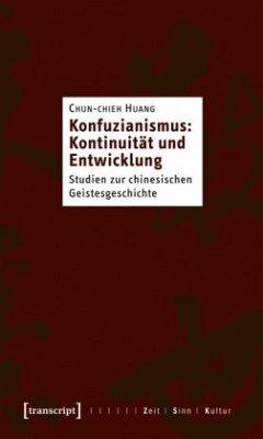 Konfuzianismus: Kontinuität und Entwicklung - Huang, Chun-chieh