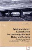 Reichsautobahn-Landschaften im Spannungsfeld von Naturund Technik