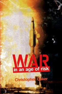 War in an Age of Risk - Coker, Christopher