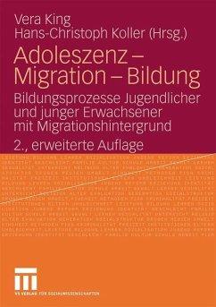Adoleszenz - Migration - Bildung - King, Vera / Koller, Hans-Christoph (Hrsg.)