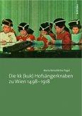 Die kk (kuk) Hofsängerknaben zu Wien 1498-1918