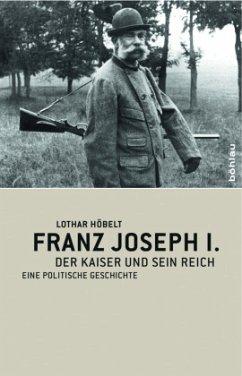 Franz Joseph I. - Höbelt, Lothar