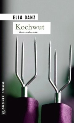 Kochwut / Kommissar Georg Angermüller Bd.4 - Danz, Ella