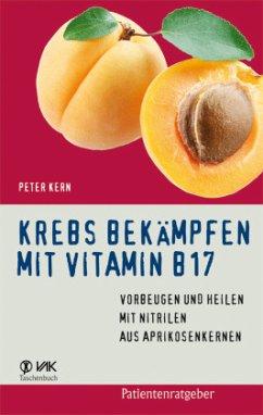 Krebs bekämpfen mit Vitamin B17 - Kern, Peter