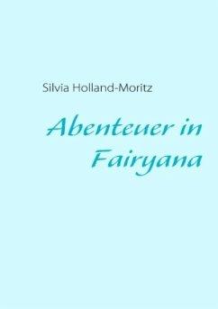 Abenteuer in Fairyana - Holland-Moritz, Silvia