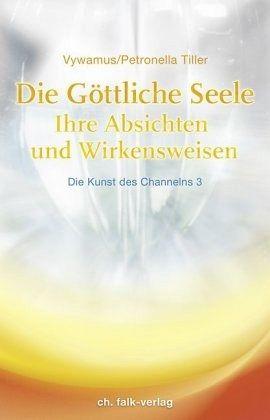 Die Göttliche Seele. Die Kunst des Channelns 03 - Vywamus; Tiller, Petronella