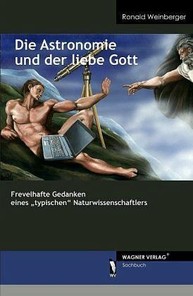 Die Astronomie und der liebe Gott - Weinberger, Ronald