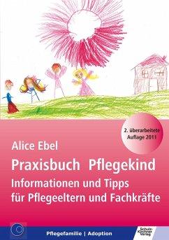 Praxisbuch Pflegekind - Ebel, Alice