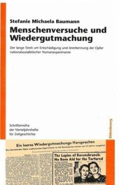 Menschenversuche und Wiedergutmachung - Baumann, Stefanie M.