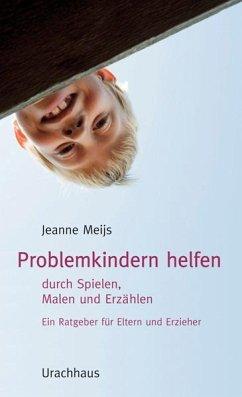 Problemkindern helfen - Meijs, Jeanne