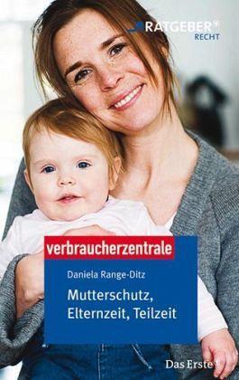 Mutterschutz, Elternzeit, Teilzeit - Range-Ditz, Daniela