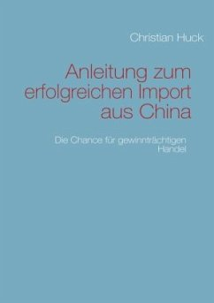 Anleitung zum erfolgreichen Import aus China - Huck, Christian