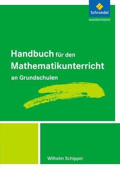 Handbuch für den Mathematikunterricht an Grundschulen - Schipper, Wilhelm