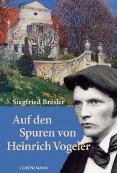 Auf den Spuren von Heinrich Vogeler - Bresler, Siegfried