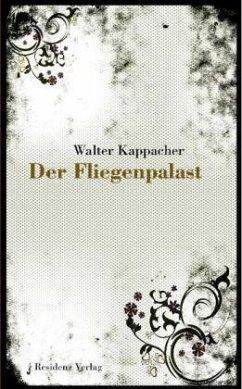 Der Fliegenpalast - Kappacher, Walter